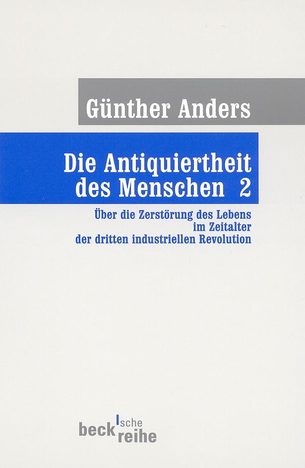 Cover des Buches 'Die Antiquiertheit des Menschen Bd. II: Über die Zerstörung des Lebens im Zeitalter der dritten industriellen Revolution'