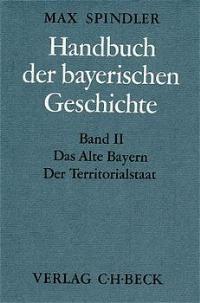 Cover des Buches 'Handbuch der bayerischen Geschichte, II: Das Alte Bayern. Der Territorialstaat vom Ausgang des 12. Jahrhunderts bis zum Ausgang des 18. Jahrhunderts'