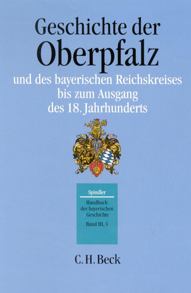 Cover des Buches 'Handbuch der bayerischen Geschichte, III,3: Geschichte der Oberpfalz und des bayerischen Reichskreises bis zum Ausgang des 18. Jahrhunderts'