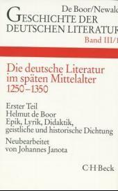 Cover des Buches 'Geschichte der deutschen Literatur  Bd. 3/1: Die deutsche Literatur im späten Mittelalter. Epik, Lyrik, Didaktik, geistliche und historische Dichtung (1250-1350)'