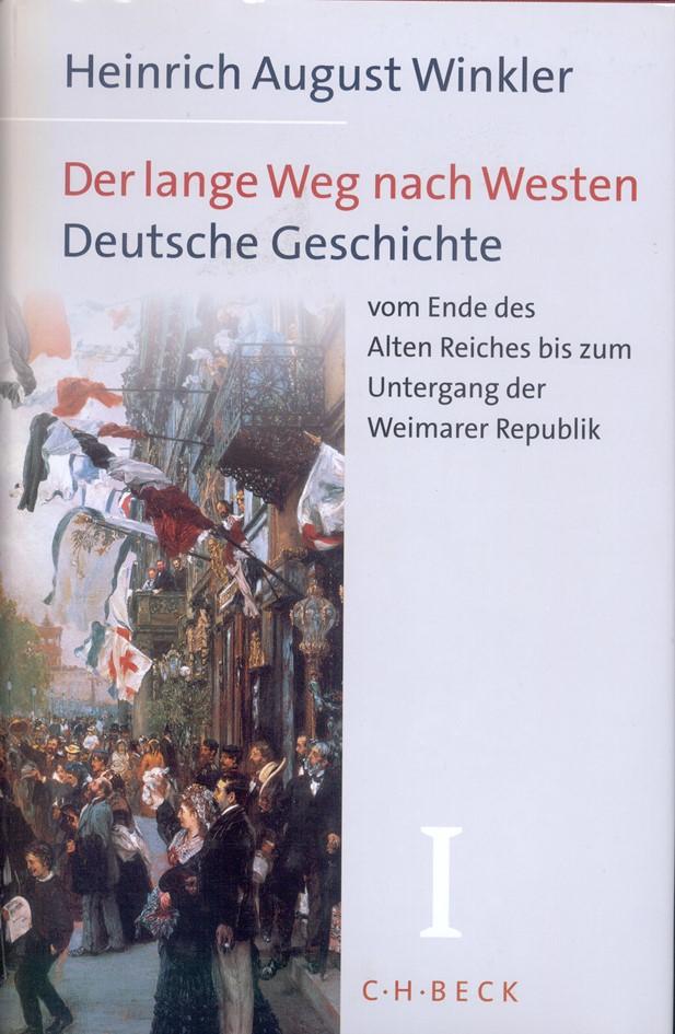 Cover des Buches 'Der lange Weg nach Westen, Band 1: Deutsche Geschichte vom Ende des Alten Reiches bis zum Untergang der Weimarer Republik'