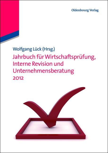 Abbildung von Lück | Jahrbuch für Wirtschaftsprüfung, Interne Revision und Unternehmensberatung 2012 | 2012