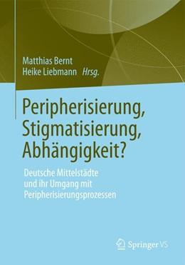 Abbildung von Liebmann / Bernt | Peripherisierung, Stigmatisierung, Abhängigkeit? | 2013 | 2012 | Deutsche Mittelstädte und ihr ...