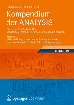 Abbildung von Denk / Racke | Kompendium der ANALYSIS - Ein kompletter Bachelor-Kurs von Reellen Zahlen zu Partiellen Differentialgleichungen | 2012 | Band 2: Maß- und Integrationst...