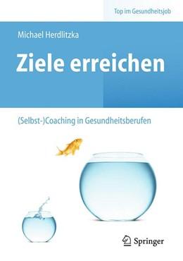 Abbildung von Herdlitzka | Ziele erreichen – (Selbst-)Coaching in Gesundheitsberufen | 1. Auflage | 2014 | beck-shop.de