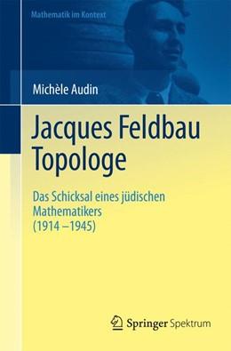 Abbildung von Audin | Jacques Feldbau, Topologe | 2012 | Das Schicksal eines jüdischen ...