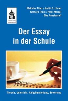 Abbildung von Thies / Ulmer / Thorn | Der Essay in der Schule | 2012 | Theorie, Unterricht, Aufgabens...