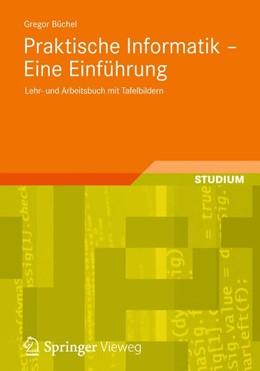 Abbildung von Büchel | Praktische Informatik - Eine Einführung | 2012 | Lehr- und Arbeitsbuch mit Tafe...