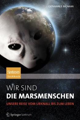 Abbildung von Bignami | Wir sind die Marsmenschen | 2012 | Unsere Reise vom Urknall bis z...