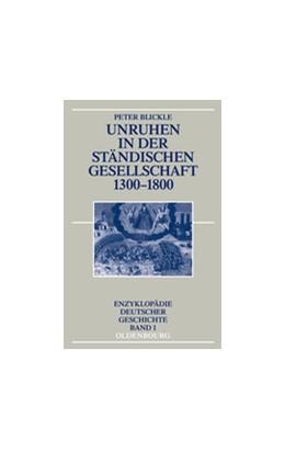 Abbildung von Blickle   Unruhen in der ständischen Gesellschaft 1300-1800   3., aktualisierte und erw. Aufl.   2012