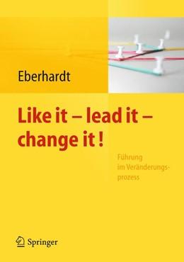 Abbildung von Eberhardt | Like it, lead it, change it | 2012 | Führung im Veränderungsprozess