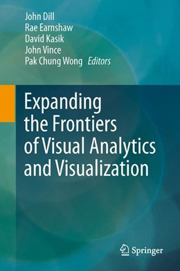 Abbildung von Dill / Earnshaw / Kasik / Vince / Wong | Expanding the Frontiers of Visual Analytics and Visualization | 2012