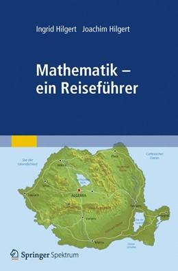 Abbildung von Hilgert | Mathematik - ein Reiseführer | 2012