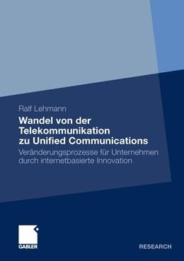 Abbildung von Lehmann | Wandel von der Telekommunikation zu Unified Communications | 1. Auflage 2012 | 2012 | Veränderungsprozesse für Unter...