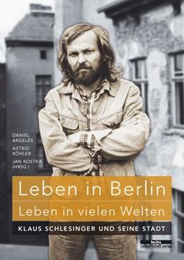 Abbildung von Argelès / Köhler / Kostka | Leben in Berlin - Leben in vielen Welten | 2012 | Klaus Schlesinger und seine St...