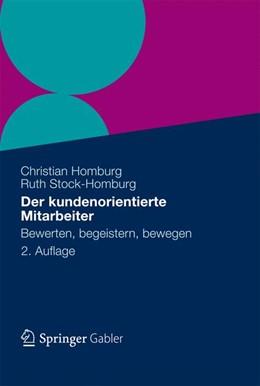 Abbildung von Homburg / Stock-Homburg | Der kundenorientierte Mitarbeiter | 2., erweiterte und überarbeitete Auflage 2012 | 2012 | Bewerten, begeistern, bewegen