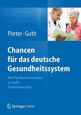 Abbildung von Porter / Guth | Chancen für das deutsche Gesundheitssystem | 1. Auflage 2012 | 2012 | Von Partikularinteressen zu me...