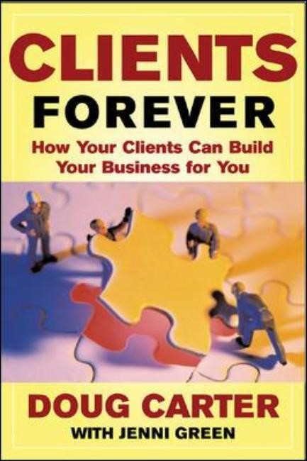 Abbildung von Carter   Clients Forever: How Your Clients Can Build Your Business for You   2003