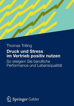 Abbildung von Trilling | Druck und Stress im Vertrieb positiv nutzen | 1. Auflage 2012 | 2012 | So steigern Sie berufliche Per...