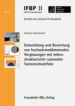Abbildung von Giovannetti /  / Fouad   Entwicklung und Bewertung von hochwärmedämmenden Verglasungen mit mikrostrukturierter saisonaler Sonnenschutzfolie   2011