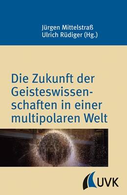 Abbildung von Mittelstraß / Rüdiger   Die Zukunft der Geisteswissenschaften in einer multipolaren Welt   2012   5