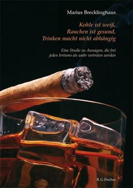 Abbildung von Brecklinghaus   Kohle ist weiß. Rauchen ist gesund. Trinken macht nicht abhängig   2011   Eine Studie zu Aussagen, die f...