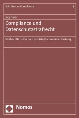 Abbildung von Eisele   Compliance und Datenschutzstrafrecht   2012   Strafrechtliche Grenzen der Ar...   Band 3