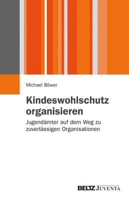 Abbildung von Böwer | Kindeswohlschutz organisieren | 2012 | Jugendämter auf dem Weg zu zuv...