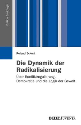 Abbildung von Eckert | Die Dynamik der Radikalisierung | 2012 | Über Konfliktregulierung, Demo...