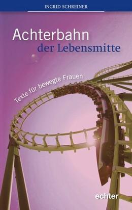 Abbildung von Schreiner | Achterbahn der Lebensmitte | 2012 | Texte für bewegte Frauen