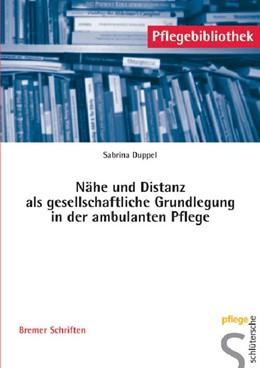 Abbildung von Duppel | Nähe und Distanz als gesellschaftliche Grundlegung in der ambulanten Pflege | 2010