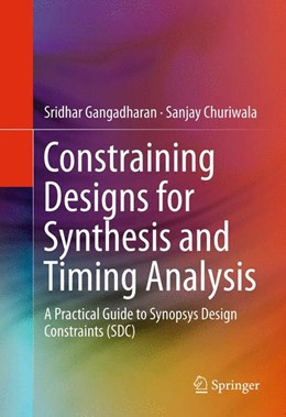 Abbildung von Gangadharan / Churiwala | Constraining Designs for Synthesis and Timing Analysis | 2013 | A Practical Guide to Synopsys ...