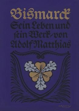 Abbildung von Matthias | Bismarck – Sein Leben und sein Werk | 2012 | In Frakturschrift