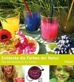 Abbildung von Arendt | Entdecke die Farben der Natur | 2011 | Das Werkstattbuch für Kinder
