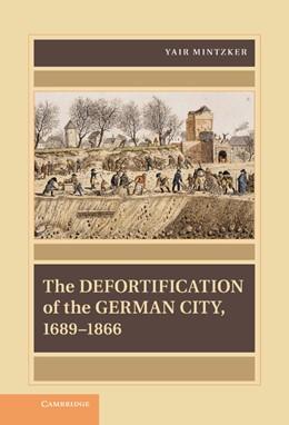 Abbildung von Mintzker | The Defortification of the German City, 1689–1866 | 2012