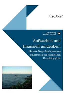Abbildung von Hattwig | Aufwachen und finanziell umdenken! | 1. Auflage 2012 | 2012 | Sichere Wege zum Aufbau von Ve...
