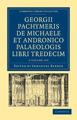 Abbildung von Pachymeres / Bekker   Georgii Pachymeris de Michaele et Andronico Palaeologis libri tredecim 2 Volume Set   2012