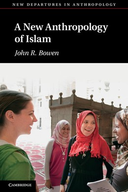Abbildung von Bowen | A New Anthropology of Islam | 2012