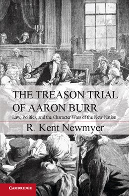 Abbildung von Newmyer | The Treason Trial of Aaron Burr | 2012 | Law, Politics, and the Charact...