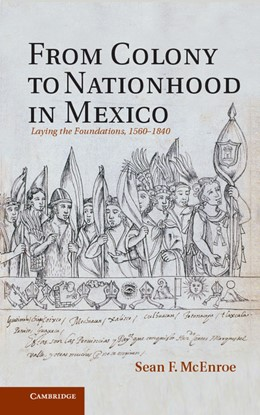 Abbildung von McEnroe | From Colony to Nationhood in Mexico | 2012 | Laying the Foundations, 1560–1...