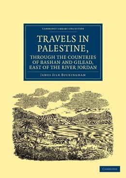 Abbildung von Buckingham | Travels in Palestine, through the Countries of Bashan and Gilead, East of the River Jordan | 2012 | Including a Visit to the Citie...