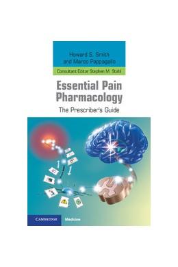Abbildung von Smith / Pappagallo | Essential Pain Pharmacology | 2012 | The Prescriber's Guide