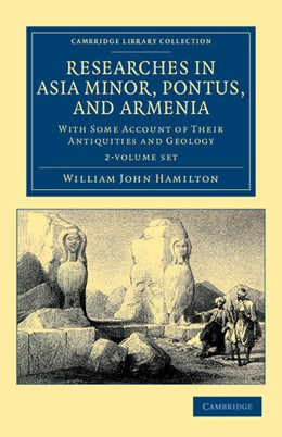 Abbildung von Hamilton | Researches in Asia Minor, Pontus, and Armenia 2 Volume Paperback Set | 2012 | With Some Account of their Ant...