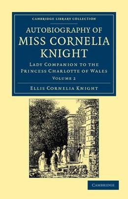 Abbildung von Knight / Kaye | Autobiography of Miss Cornelia Knight | 2012 | Lady Companion to the Princess...
