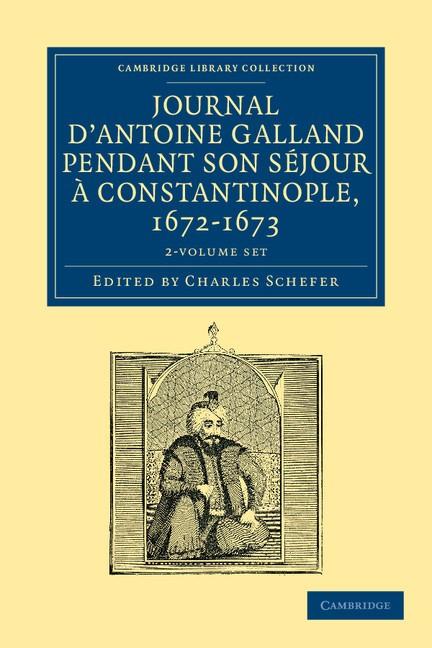 Abbildung von Galland / Schefer   Journal d'Antoine Galland pendant son séjour ... Constantinople, 1672-1673 2 Volume Paperback Set   2012