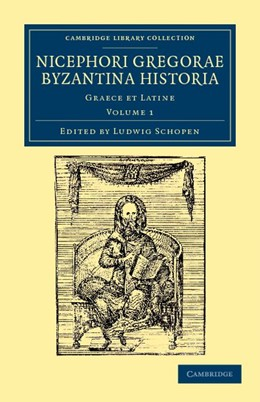Abbildung von Gregoras / Schopen | Nicephori Gregorae Byzantina historia | 2012 | Graece et Latine