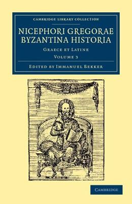 Abbildung von Gregoras / Bekker | Nicephori gregorae Byzantina historia | 2012 | Graece et Latine