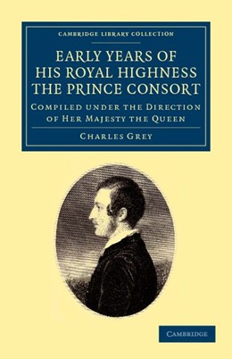 Abbildung von Grey   Early Years of His Royal Highness the Prince Consort   2012   Compiled under the Direction o...