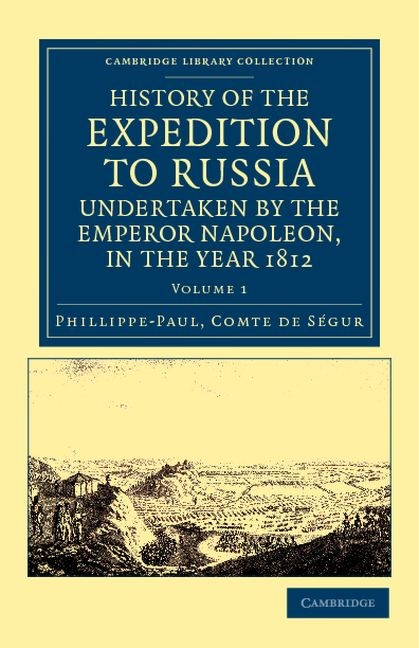 Abbildung von Ségur | History of the Expedition to Russia, Undertaken by the Emperor Napoleon, in the Year 1812 | 2012