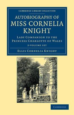 Abbildung von Knight / Kaye   Autobiography of Miss Cornelia Knight 2 Volume Set   2012   Lady Companion to the Princess...
